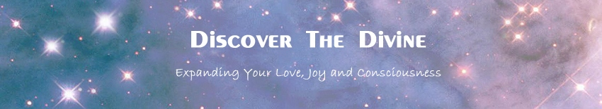 DISCOVER THE DIVINE - expanding your love, joy and consciousness